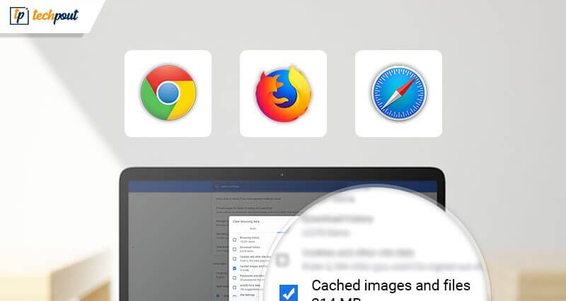 How To Clear Cache in Chrome, Firefox, Safari & IE Browsers