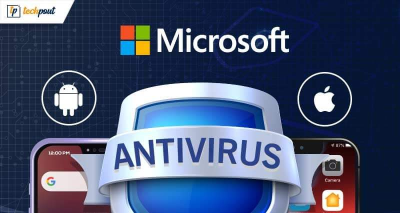 Microsoft to Bring Its Antivirus Software to Android & iOS