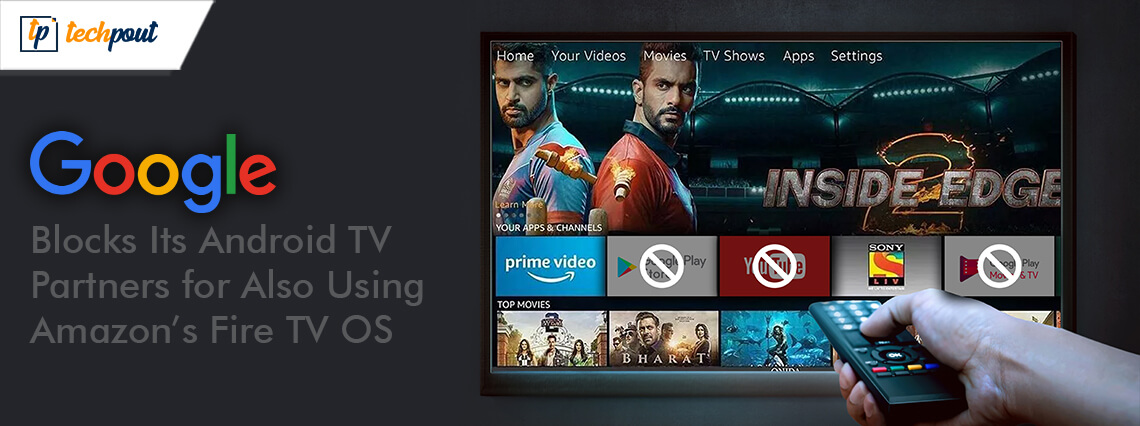 Google Blocks Its Android TV Partners for Also Using Amazon's Fire TV OS