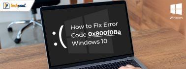 How to Fix Error Code 0x800f08a in Windows 10