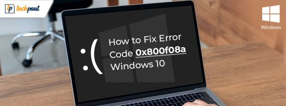 How to Fix Error Code 0x800f08a in Windows 10