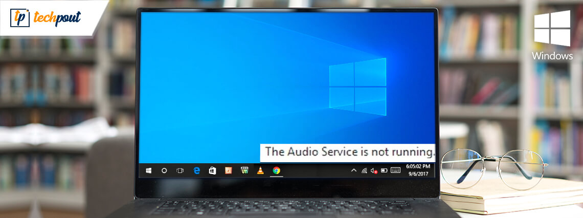 The Audio Service is Not Running On Windows 10 [Solved]