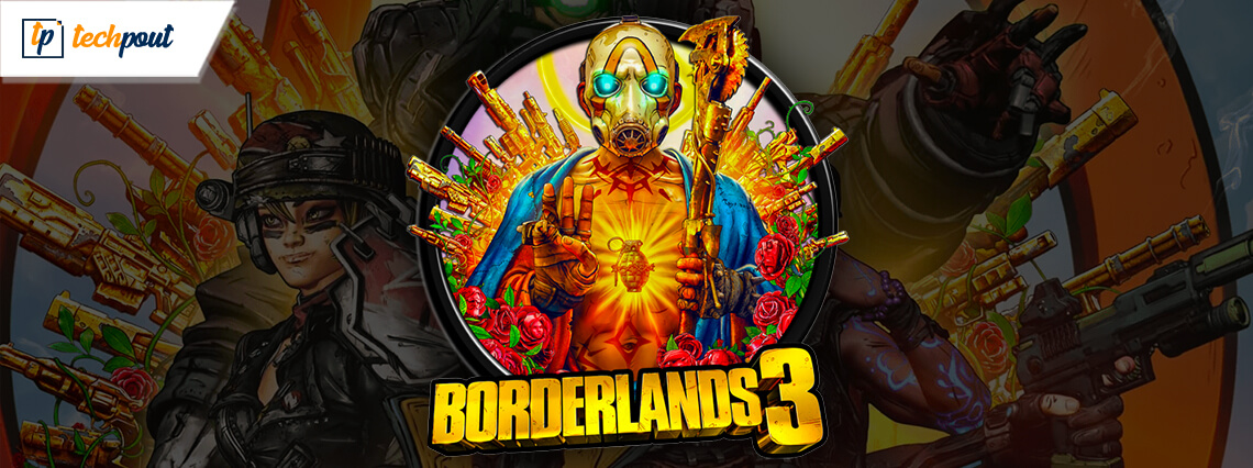 Fix Borderlands 3 Won't Launch Issue {Quick Fixes}