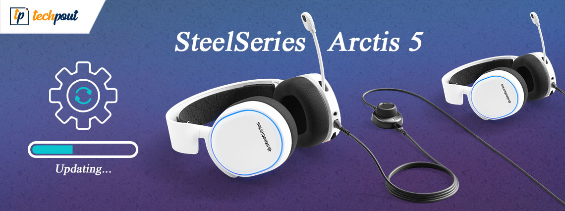 SteelSeries Arctis 5 Drivers Download Install & Update Guide