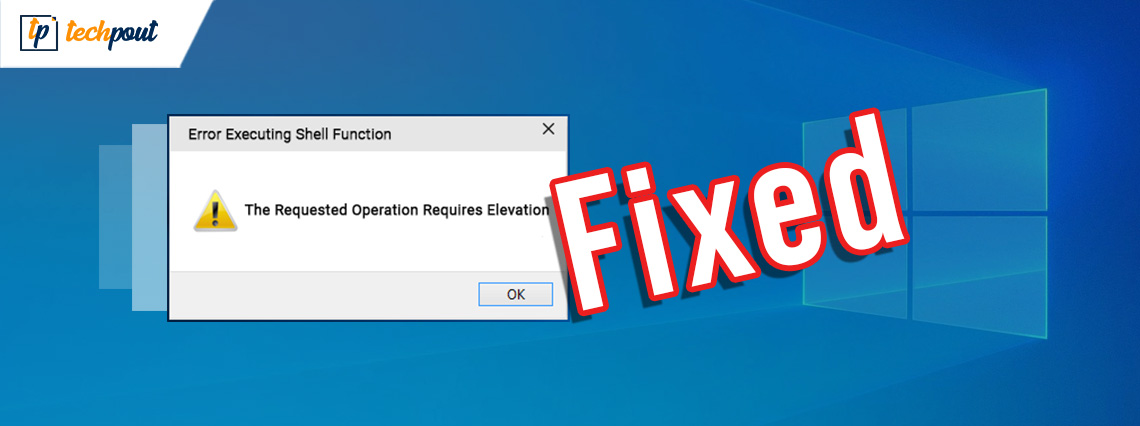 Fix the Requested Operation Requires Elevation Error on Windows PC