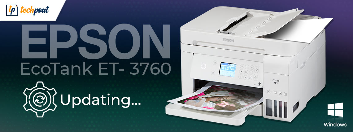 Epson EcoTank ET–3760 Driver Download, Install, and Update for Windows PC