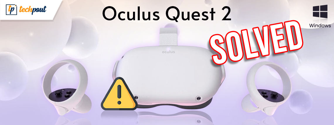 Oculus Quest 2 Not Connecting to Windows PC {SOLVED}